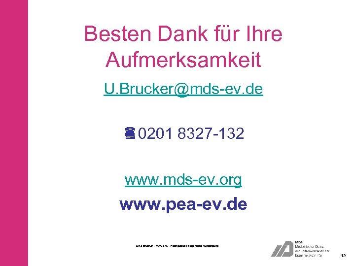 Besten Dank für Ihre Aufmerksamkeit U. Brucker@mds-ev. de 0201 8327 -132 www. mds-ev. org