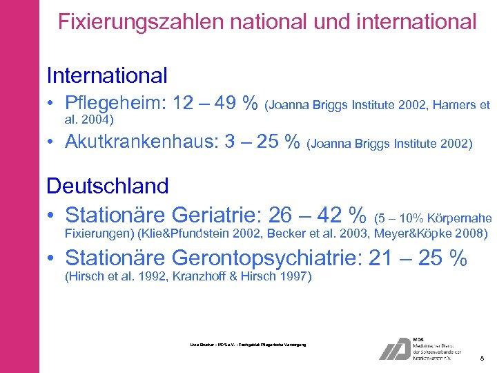 Fixierungszahlen national und international International • Pflegeheim: 12 – 49 % (Joanna Briggs Institute