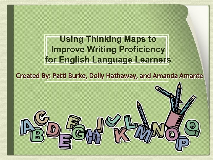 Using Thinking Maps to Improve Writing Proficiency for English Language Learners Created By: Patti