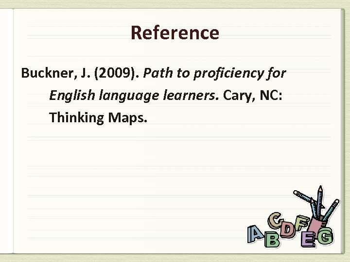 Reference Buckner, J. (2009). Path to proficiency for English language learners. Cary, NC: Thinking