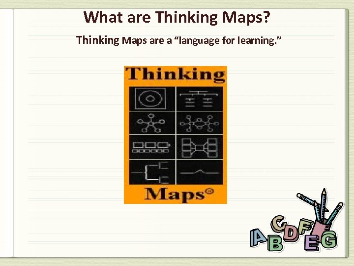 """What are Thinking Maps? Thinking Maps are a """"language for learning. """""""