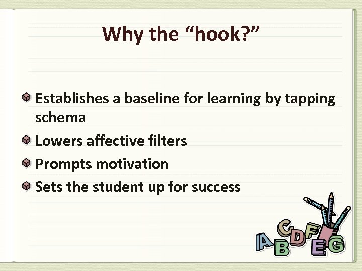 """Why the """"hook? """" Establishes a baseline for learning by tapping schema Lowers affective"""