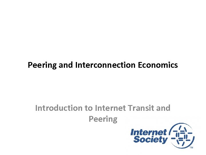 Peering and Interconnection Economics Introduction to Internet Transit and Peering