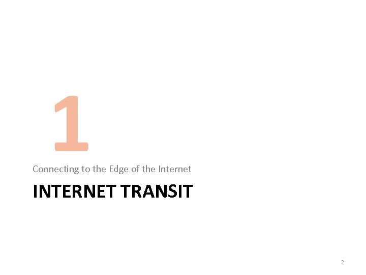 Connecting to the Edge of the Internet INTERNET TRANSIT 2