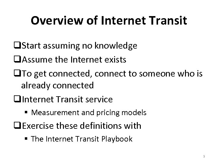 Overview of Internet Transit Start assuming no knowledge Assume the Internet exists To get