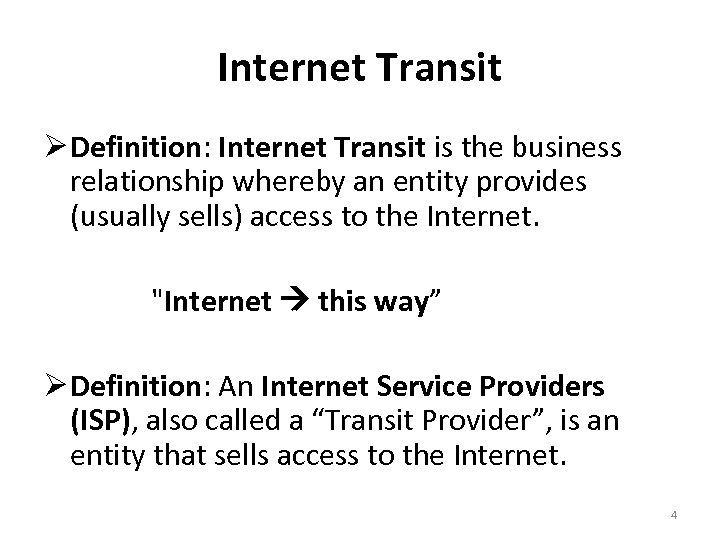 Internet Transit Definition: Internet Transit is the business relationship whereby an entity provides (usually