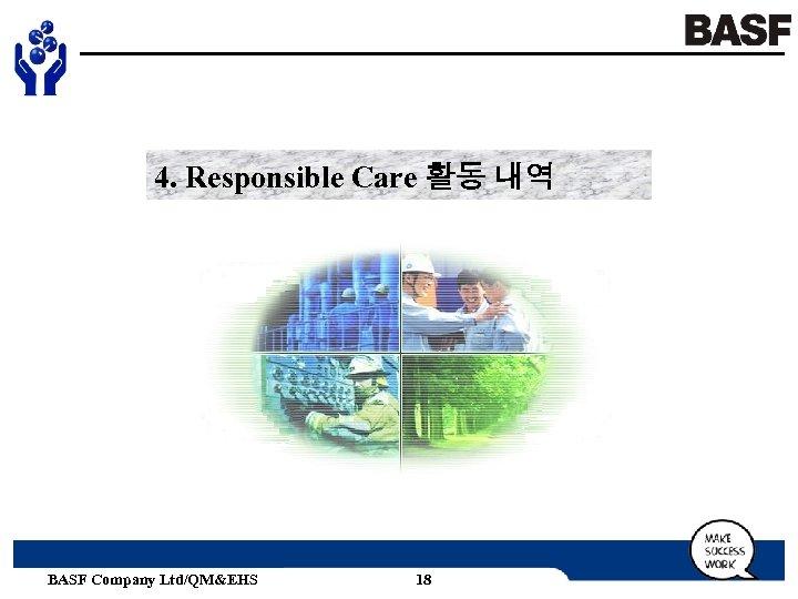 4. Responsible Care 활동 내역 BASF Company Ltd/QM&EHS 18