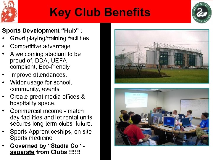 "Key Club Benefits Sports Development ""Hub"" : • Great playing/training facilities • Competitive advantage"