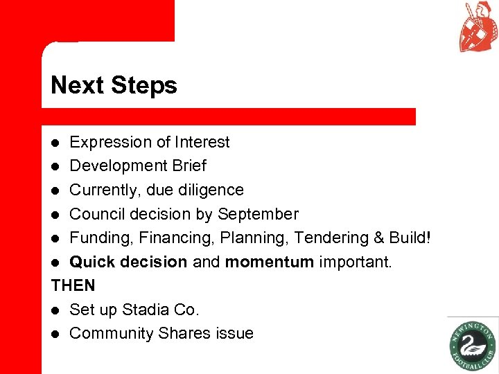 Next Steps Expression of Interest l Development Brief l Currently, due diligence l Council