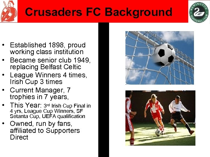 Crusaders FC Background • Established 1898, proud working class institution • Became senior club