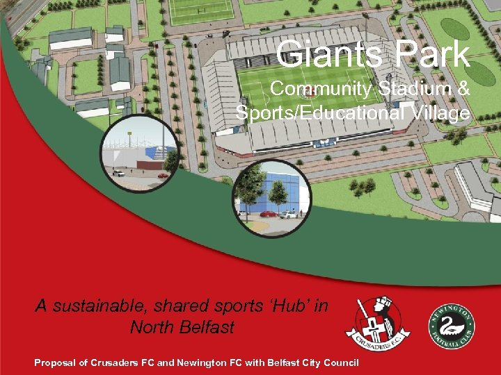 Giants Park Community Stadium & Sports/Educational Village A sustainable, shared sports 'Hub' in North