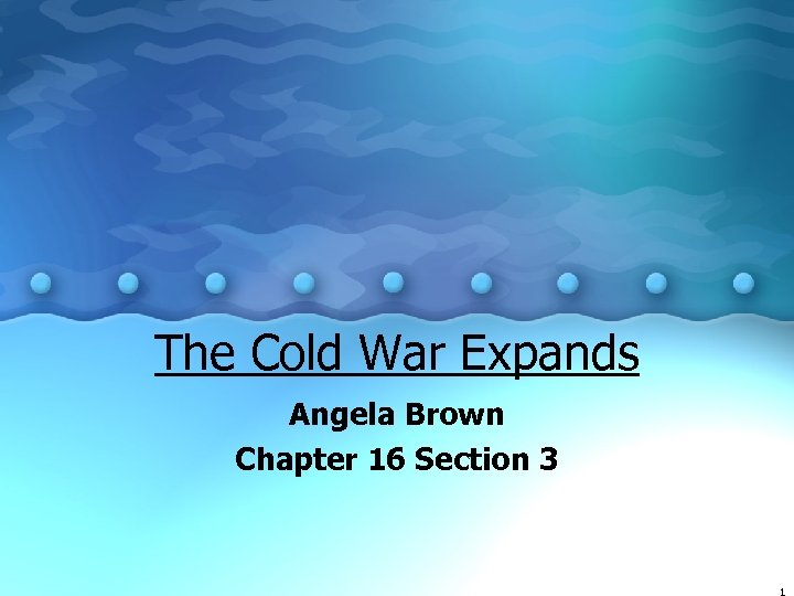 The Cold War Expands Angela Brown Chapter 16 Section 3