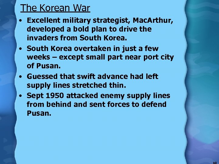The Korean War • Excellent military strategist, Mac. Arthur, developed a bold plan to