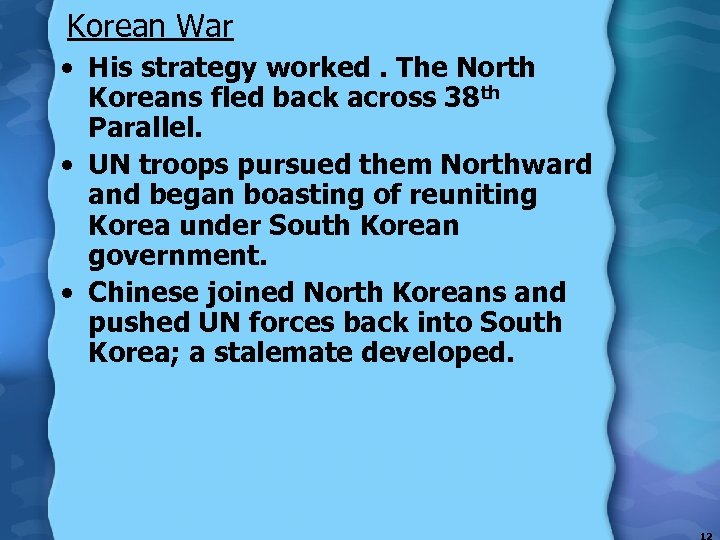 Korean War • His strategy worked. The North Koreans fled back across 38 th