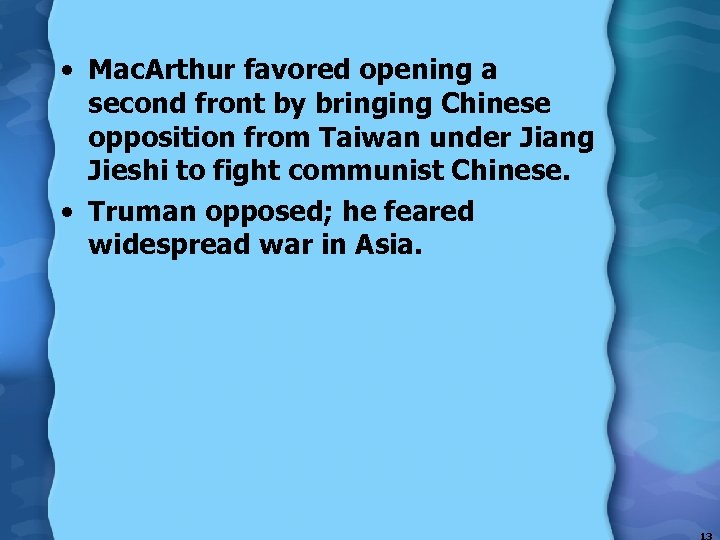 • Mac. Arthur favored opening a second front by bringing Chinese opposition from