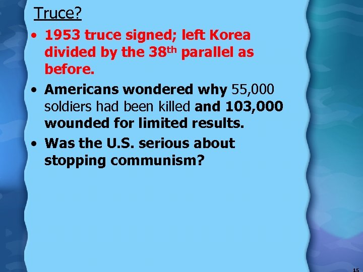 Truce? • 1953 truce signed; left Korea divided by the 38 th parallel as