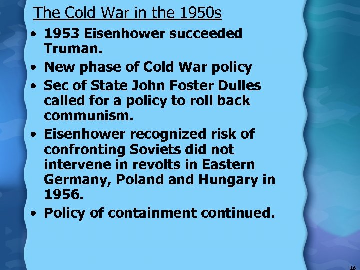 The Cold War in the 1950 s • 1953 Eisenhower succeeded Truman. • New
