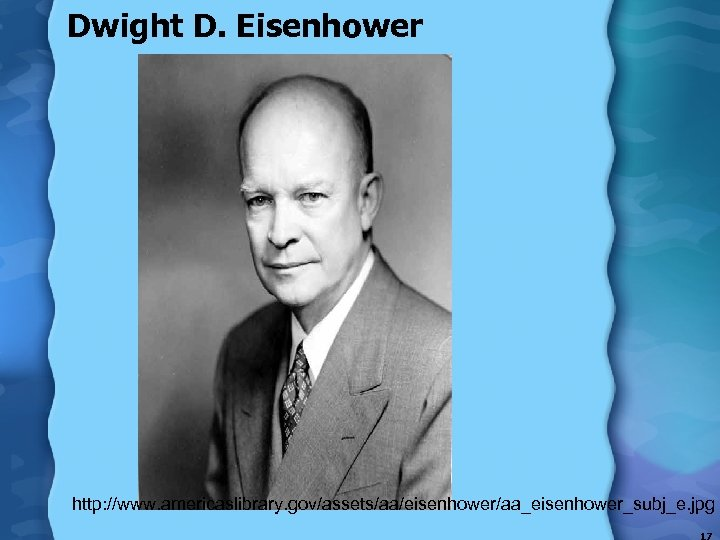 Dwight D. Eisenhower http: //www. americaslibrary. gov/assets/aa/eisenhower/aa_eisenhower_subj_e. jpg