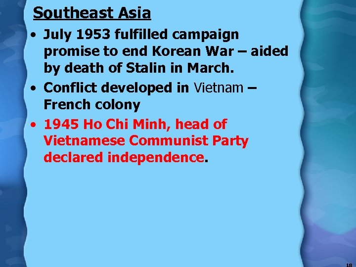 Southeast Asia • July 1953 fulfilled campaign promise to end Korean War – aided