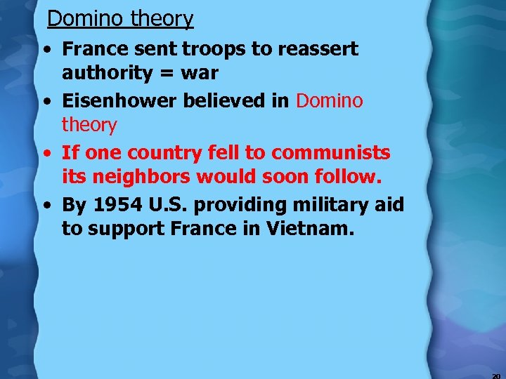 Domino theory • France sent troops to reassert authority = war • Eisenhower believed
