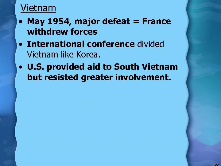 Vietnam • May 1954, major defeat = France withdrew forces • International conference divided