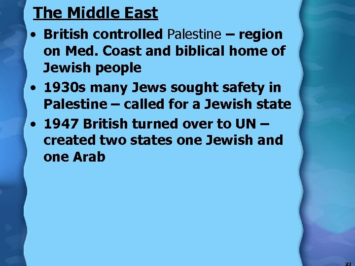 The Middle East • British controlled Palestine – region on Med. Coast and biblical