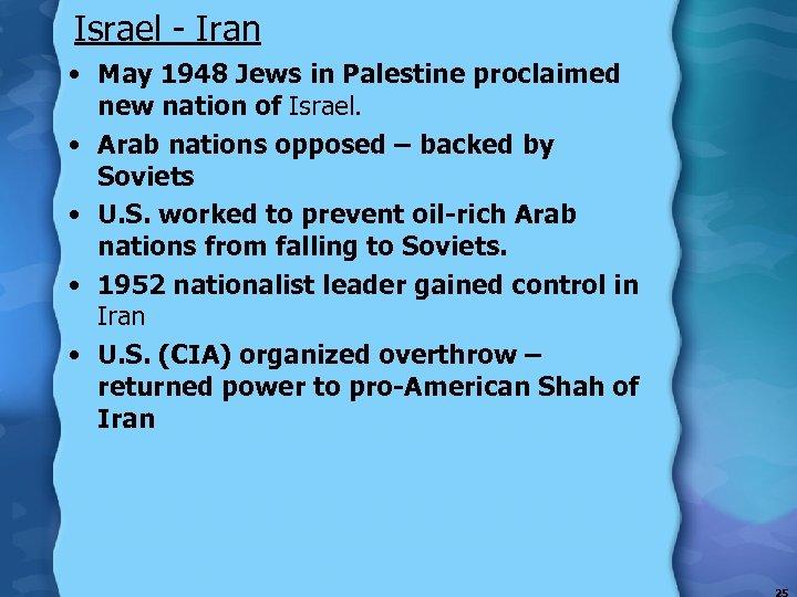 Israel - Iran • May 1948 Jews in Palestine proclaimed new nation of Israel.