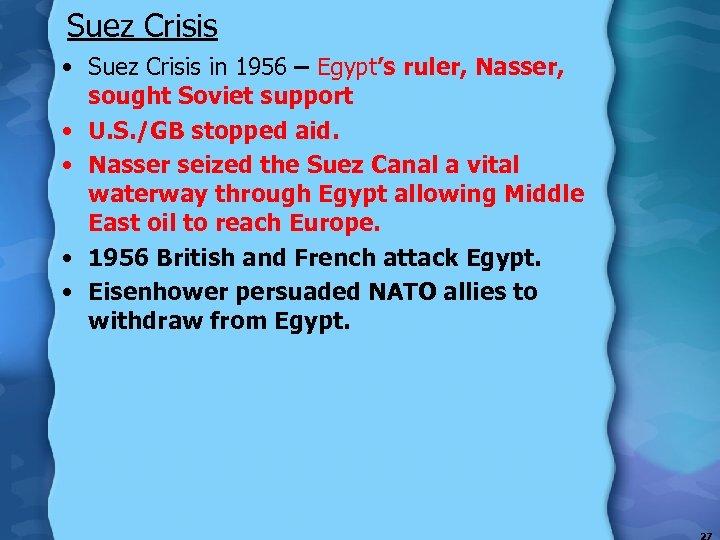 Suez Crisis • Suez Crisis in 1956 – Egypt's ruler, Nasser, sought Soviet support