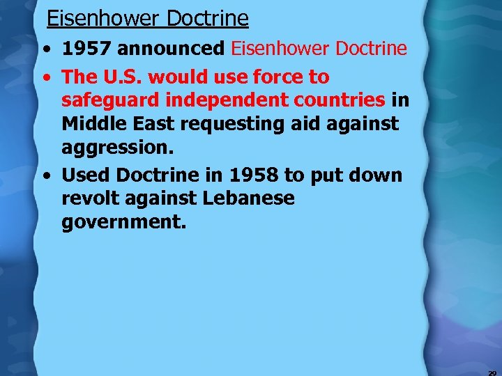 Eisenhower Doctrine • 1957 announced Eisenhower Doctrine • The U. S. would use force
