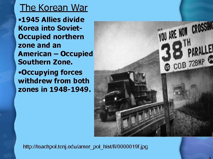 The Korean War • 1945 Allies divide Korea into Soviet. Occupied northern zone and