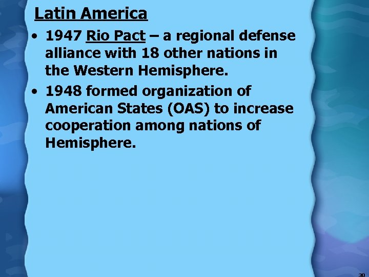 Latin America • 1947 Rio Pact – a regional defense alliance with 18 other
