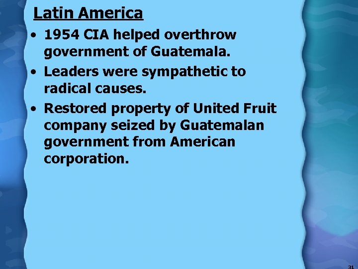Latin America • 1954 CIA helped overthrow government of Guatemala. • Leaders were sympathetic