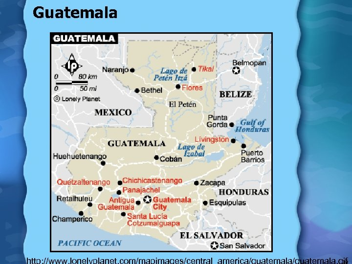 Guatemala http: //www. lonelyplanet. com/mapimages/central_america/guatemala. gif