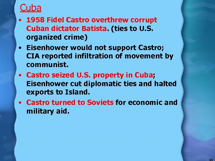 Cuba • 1958 Fidel Castro overthrew corrupt Cuban dictator Batista. (ties to U. S.