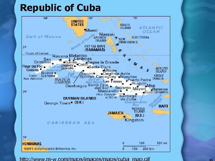 Republic of Cuba http: //www. m-w. com/maps/images/maps/cuba_map. gif