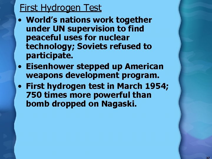 First Hydrogen Test • World's nations work together under UN supervision to find peaceful
