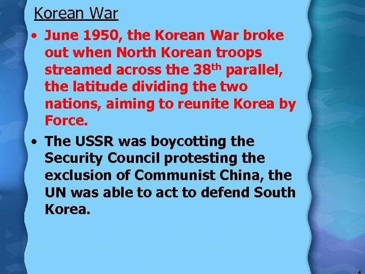 Korean War • June 1950, the Korean War broke out when North Korean troops