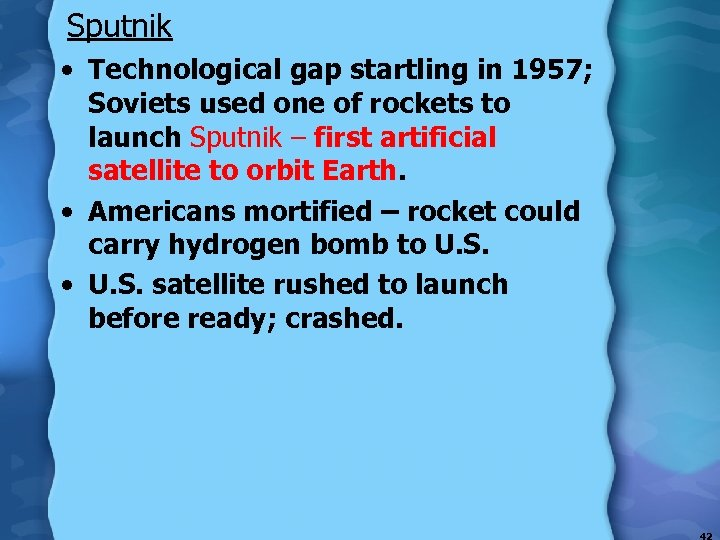 Sputnik • Technological gap startling in 1957; Soviets used one of rockets to launch
