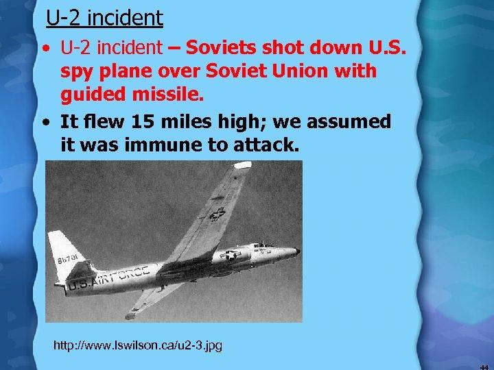 U-2 incident • U-2 incident – Soviets shot down U. S. spy plane over