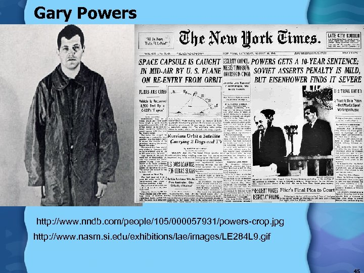 Gary Powers http: //www. nndb. com/people/105/000057931/powers-crop. jpg http: //www. nasm. si. edu/exhibitions/lae/images/LE 284 L