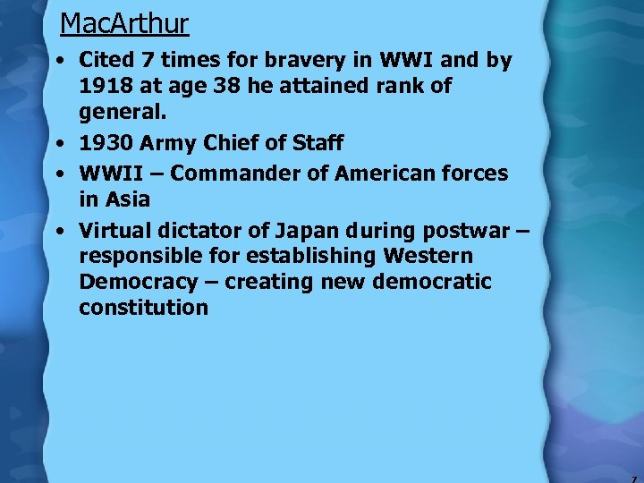 Mac. Arthur • Cited 7 times for bravery in WWI and by 1918 at