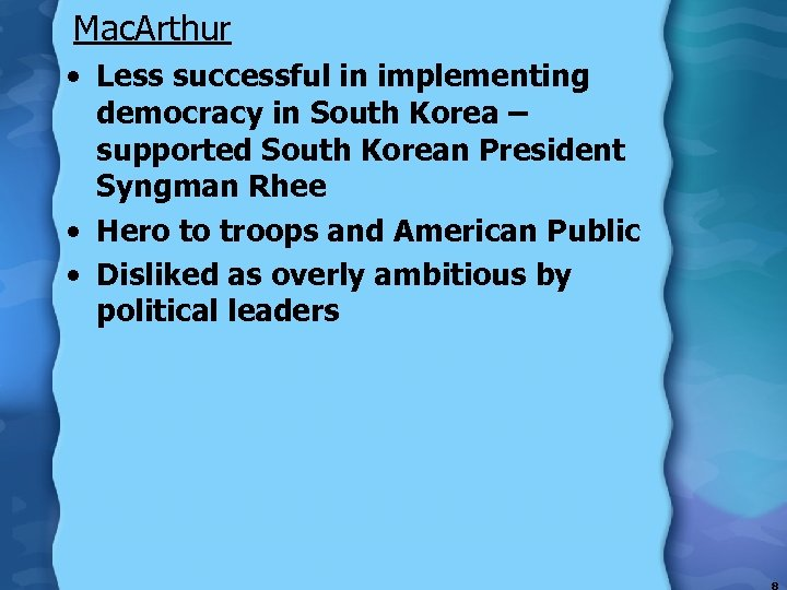 Mac. Arthur • Less successful in implementing democracy in South Korea – supported South