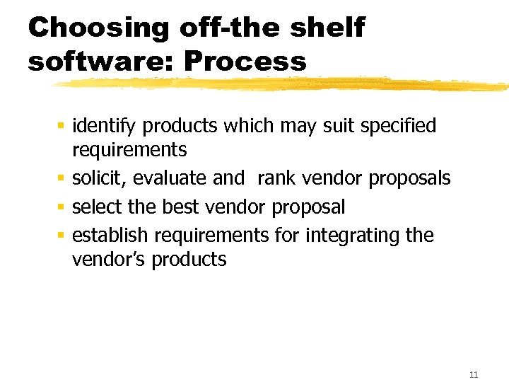 Choosing off-the shelf software: Process § identify products which may suit specified requirements §