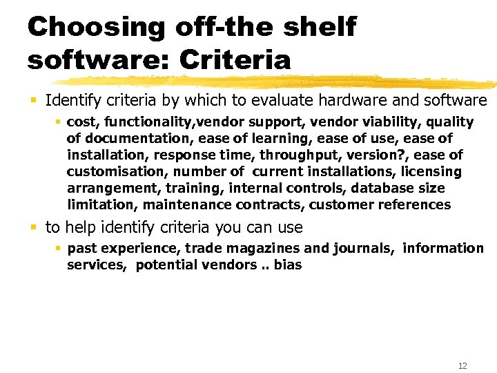 Choosing off-the shelf software: Criteria § Identify criteria by which to evaluate hardware and