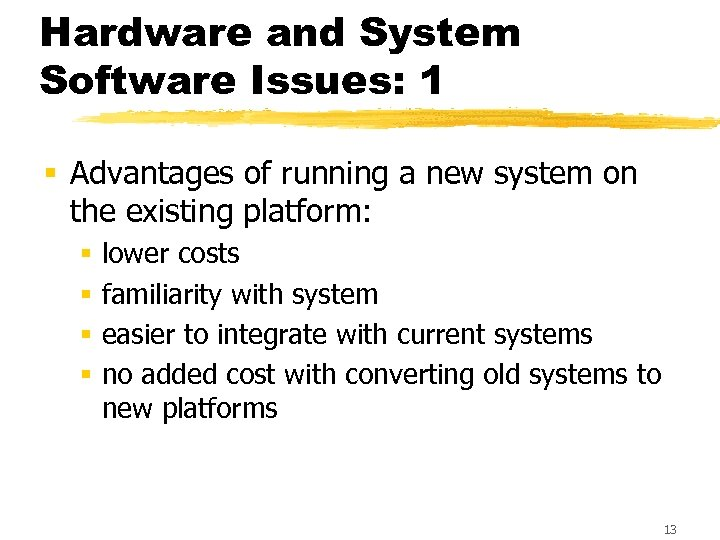 Hardware and System Software Issues: 1 § Advantages of running a new system on