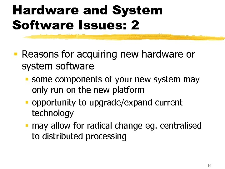 Hardware and System Software Issues: 2 § Reasons for acquiring new hardware or system
