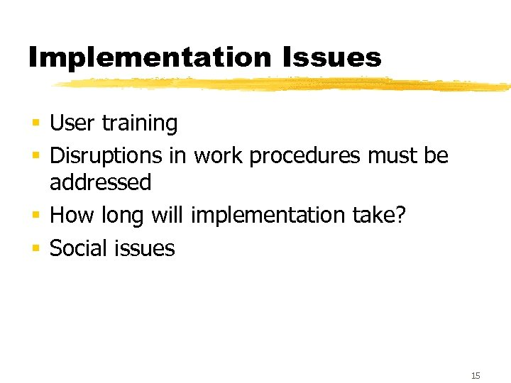 Implementation Issues § User training § Disruptions in work procedures must be addressed §