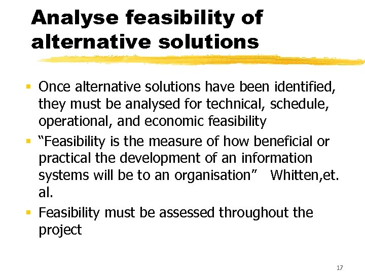 Analyse feasibility of alternative solutions § Once alternative solutions have been identified, they must