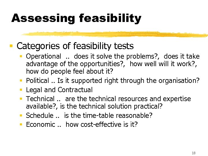Assessing feasibility § Categories of feasibility tests § Operational. . does it solve the