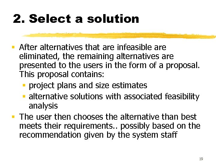 2. Select a solution § After alternatives that are infeasible are eliminated, the remaining
